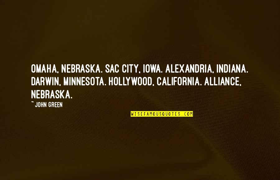 California Quotes By John Green: Omaha, Nebraska. Sac City, Iowa. Alexandria, Indiana. Darwin,