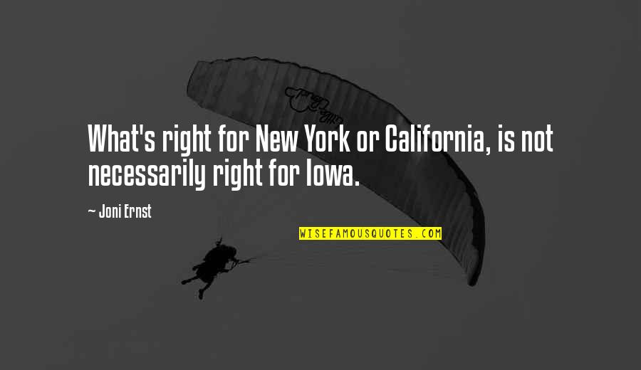 California Quotes By Joni Ernst: What's right for New York or California, is