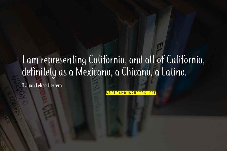 California Quotes By Juan Felipe Herrera: I am representing California, and all of California,