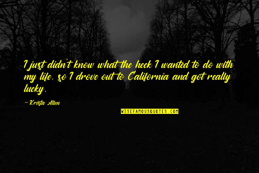 California Quotes By Krista Allen: I just didn't know what the heck I