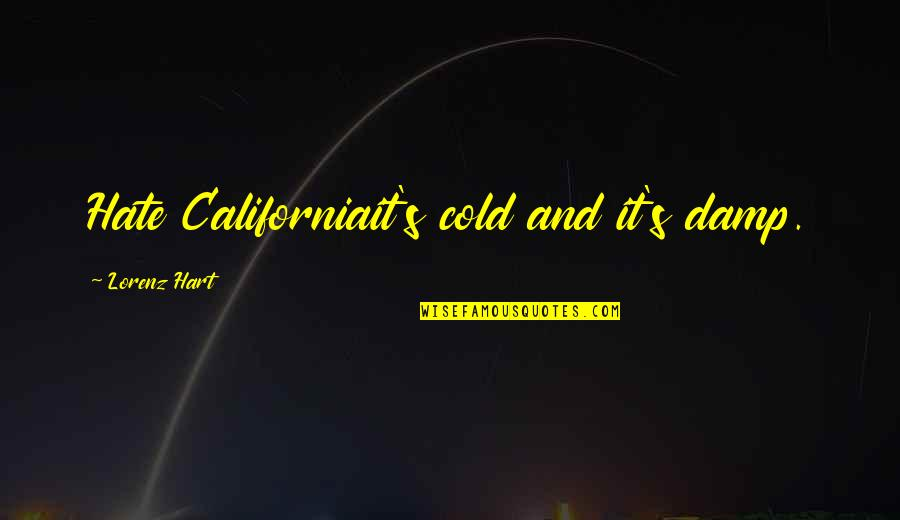 California Quotes By Lorenz Hart: Hate Californiait's cold and it's damp.