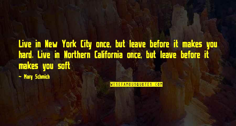 California Quotes By Mary Schmich: Live in New York City once, but leave