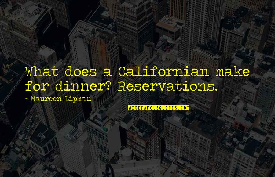 California Quotes By Maureen Lipman: What does a Californian make for dinner? Reservations.