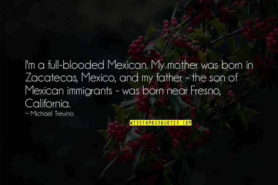 California Quotes By Michael Trevino: I'm a full-blooded Mexican. My mother was born
