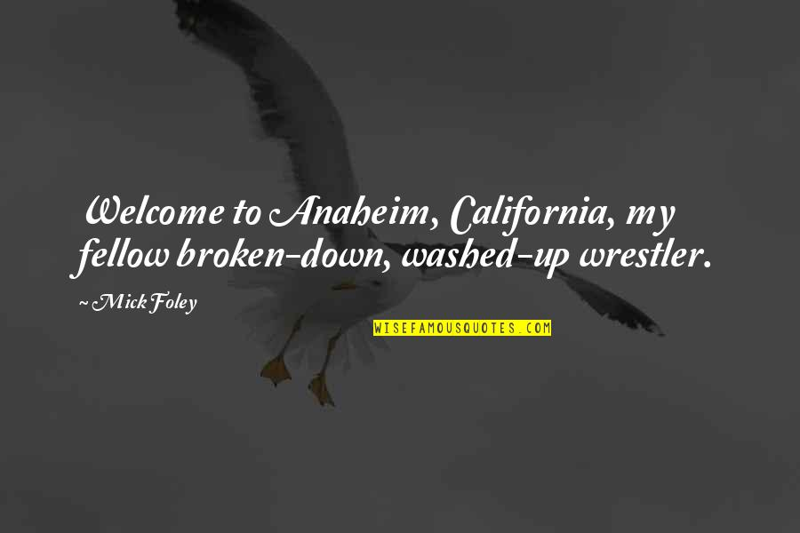 California Quotes By Mick Foley: Welcome to Anaheim, California, my fellow broken-down, washed-up