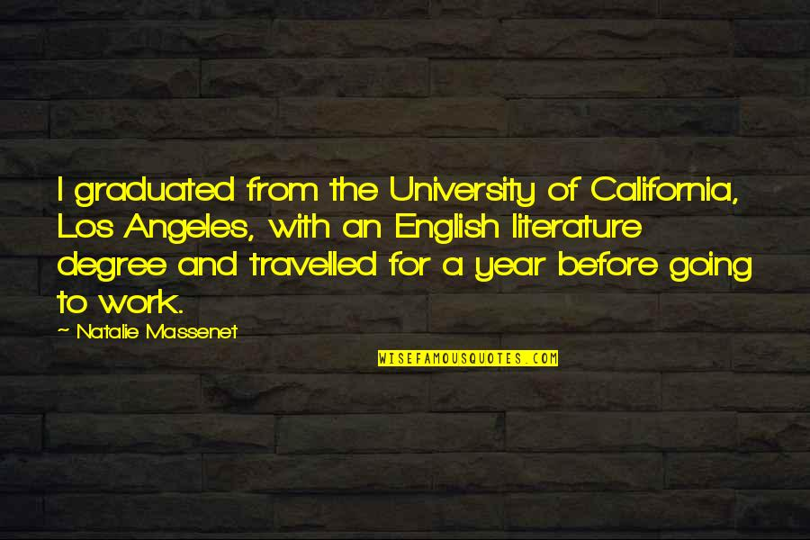 California Quotes By Natalie Massenet: I graduated from the University of California, Los