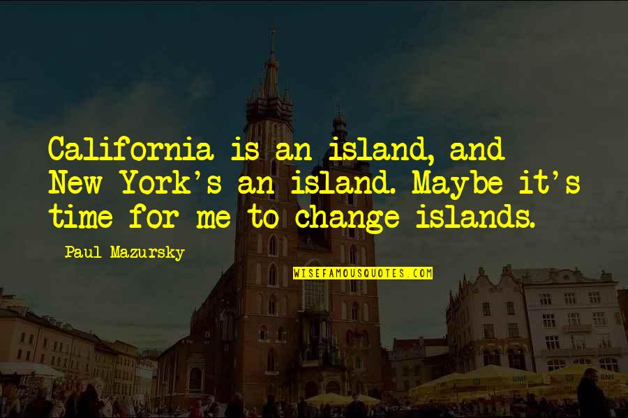 California Quotes By Paul Mazursky: California is an island, and New York's an