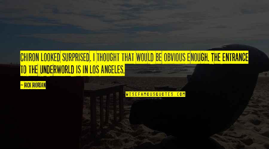 California Quotes By Rick Riordan: Chiron looked surprised. I thought that would be
