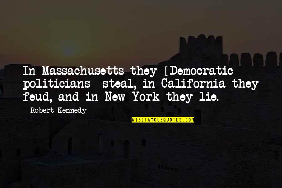 California Quotes By Robert Kennedy: In Massachusetts they [Democratic politicians] steal, in California