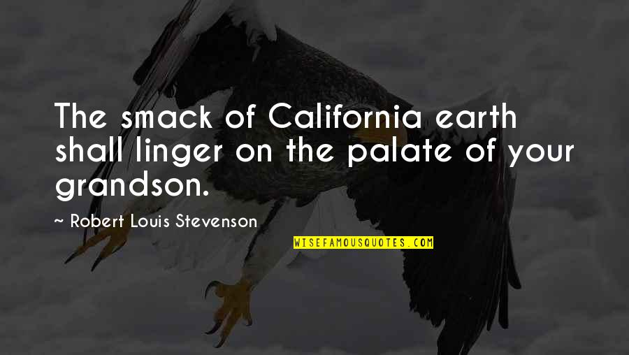 California Quotes By Robert Louis Stevenson: The smack of California earth shall linger on