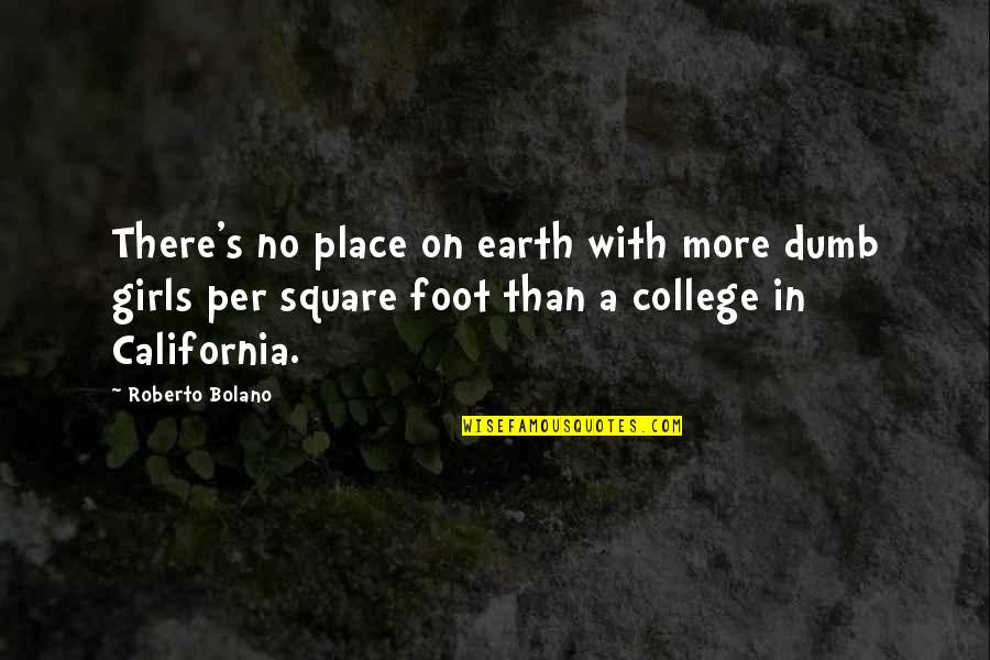 California Quotes By Roberto Bolano: There's no place on earth with more dumb