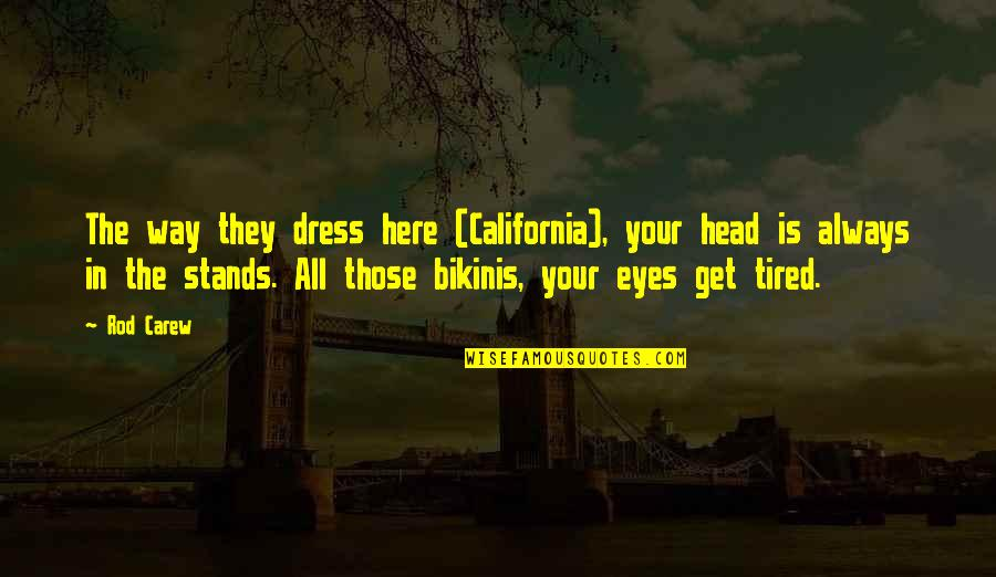 California Quotes By Rod Carew: The way they dress here (California), your head