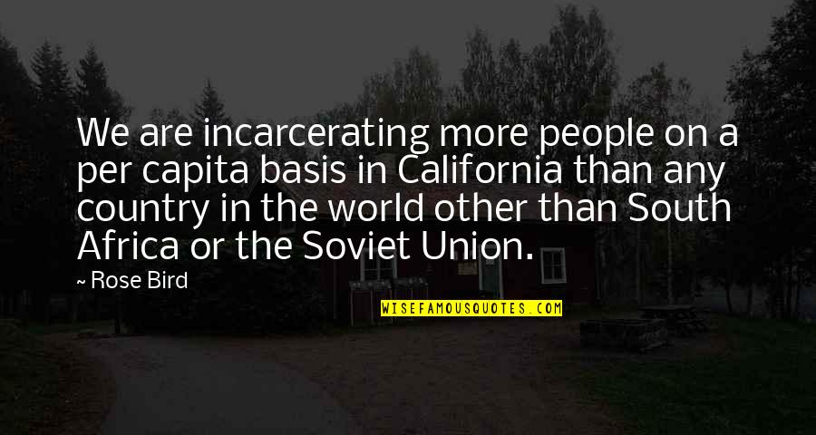 California Quotes By Rose Bird: We are incarcerating more people on a per
