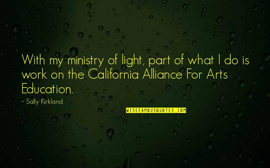 California Quotes By Sally Kirkland: With my ministry of light, part of what