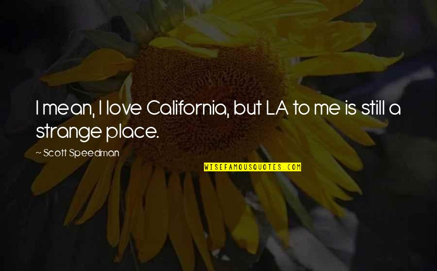 California Quotes By Scott Speedman: I mean, I love California, but LA to