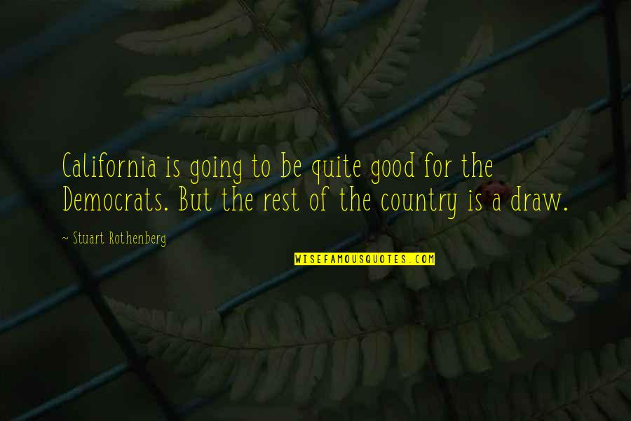 California Quotes By Stuart Rothenberg: California is going to be quite good for
