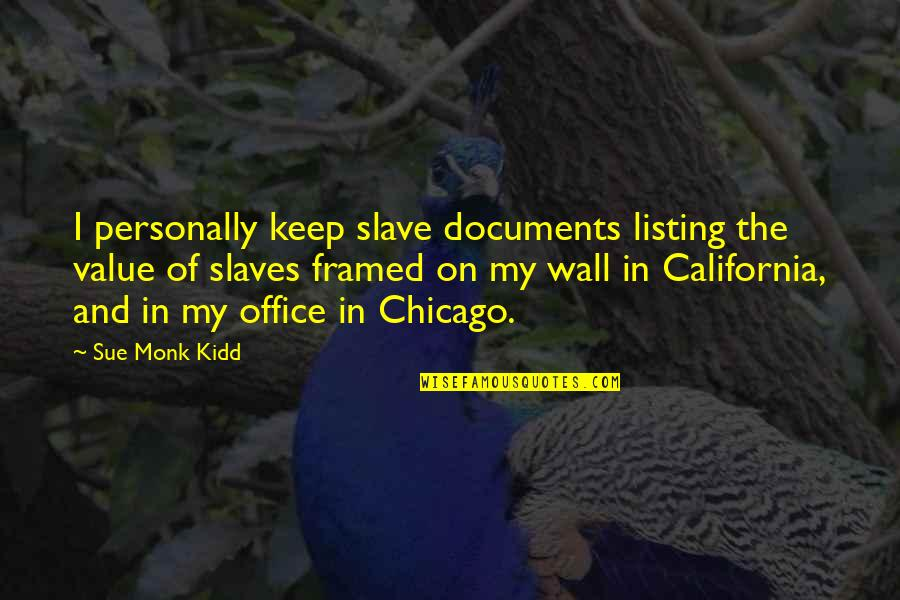California Quotes By Sue Monk Kidd: I personally keep slave documents listing the value