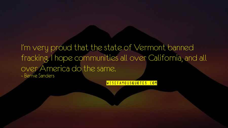 California State Quotes By Bernie Sanders: I'm very proud that the state of Vermont