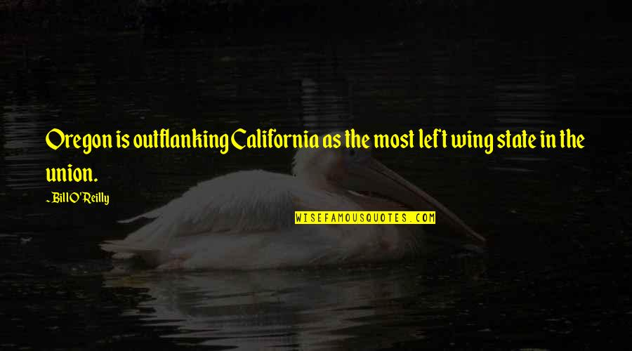California State Quotes By Bill O'Reilly: Oregon is outflanking California as the most left