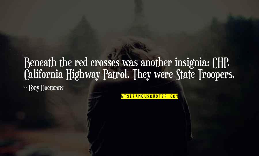 California State Quotes By Cory Doctorow: Beneath the red crosses was another insignia: CHP.