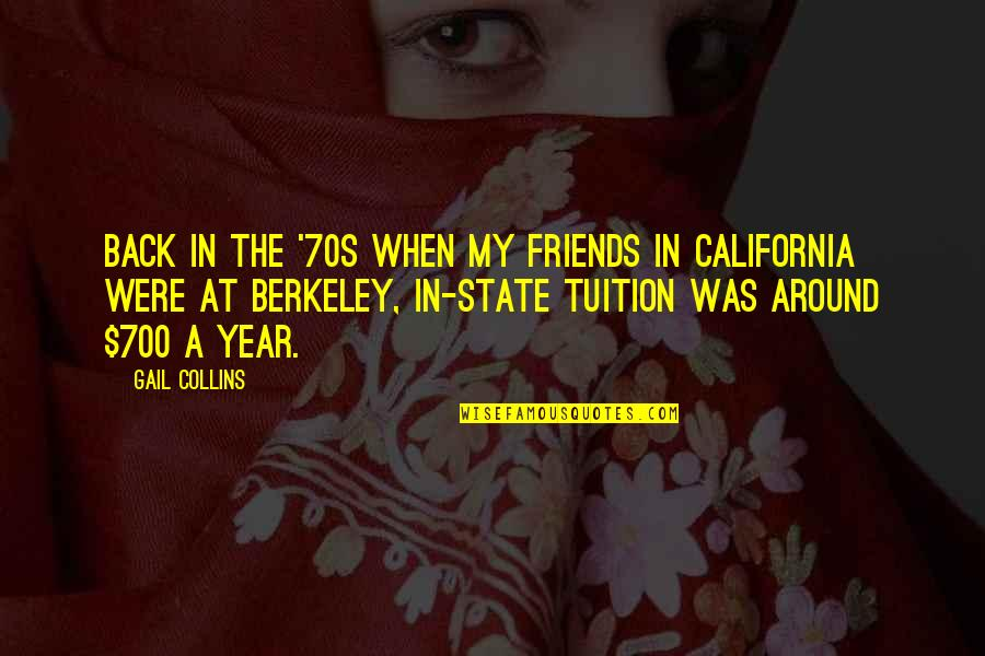 California State Quotes By Gail Collins: Back in the '70s when my friends in