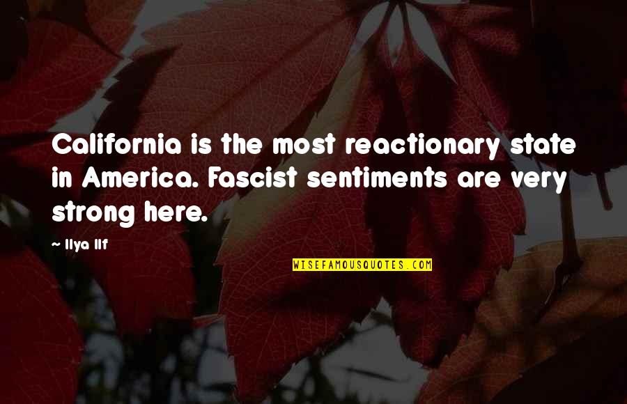 California State Quotes By Ilya Ilf: California is the most reactionary state in America.