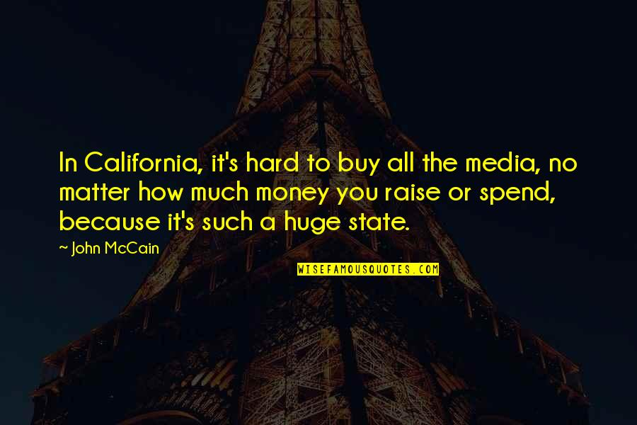 California State Quotes By John McCain: In California, it's hard to buy all the