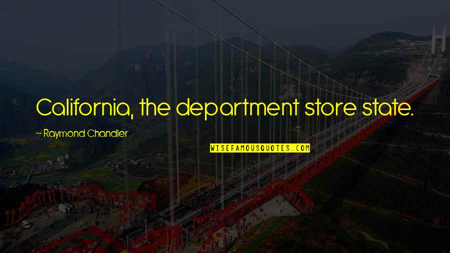 California State Quotes By Raymond Chandler: California, the department store state.