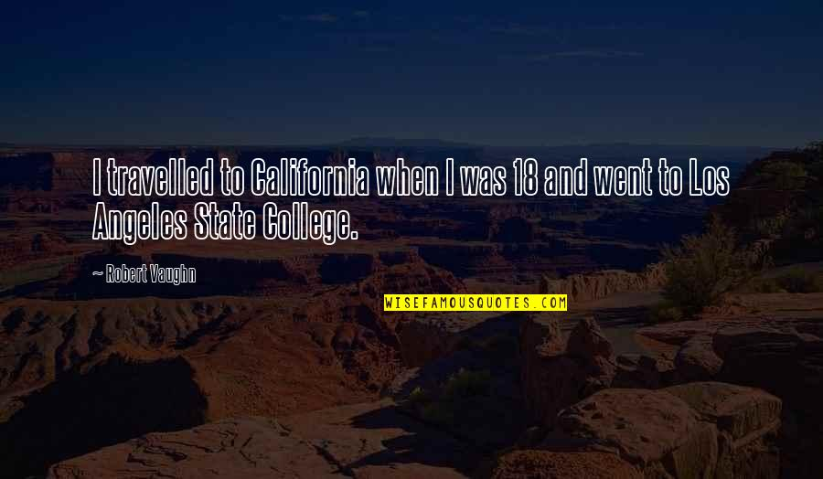 California State Quotes By Robert Vaughn: I travelled to California when I was 18