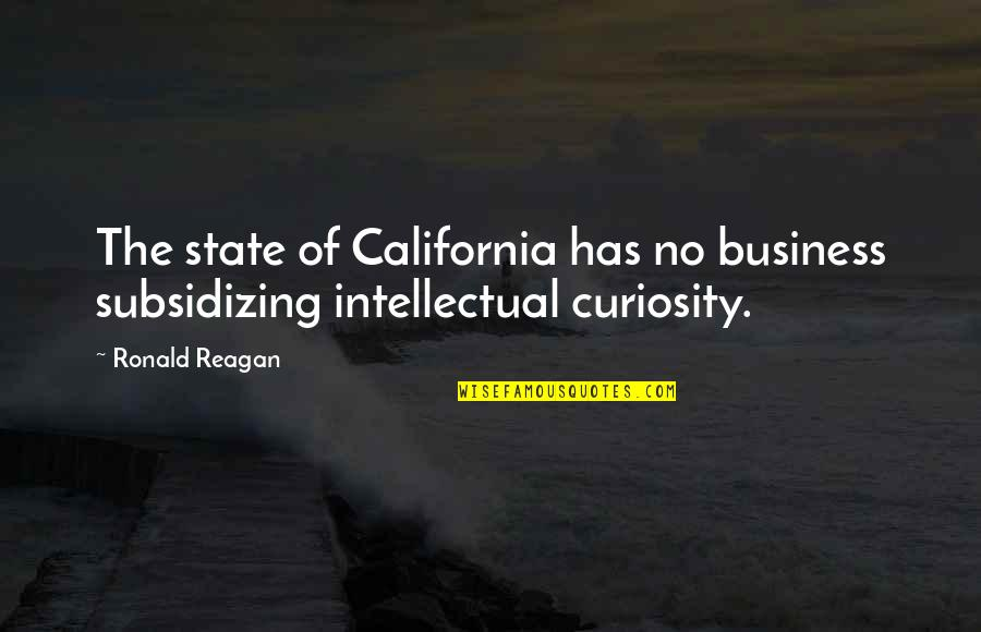 California State Quotes By Ronald Reagan: The state of California has no business subsidizing