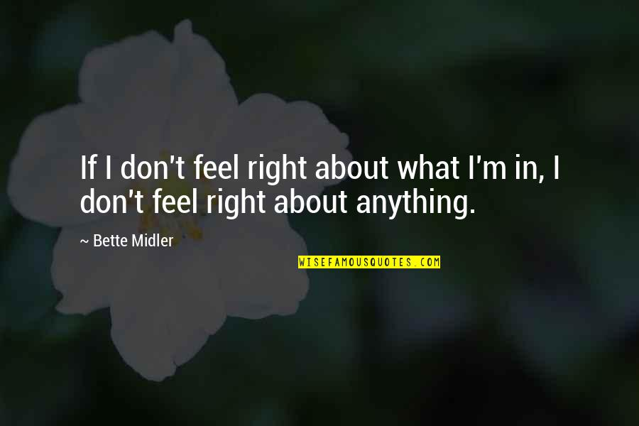 California Winters Quotes By Bette Midler: If I don't feel right about what I'm