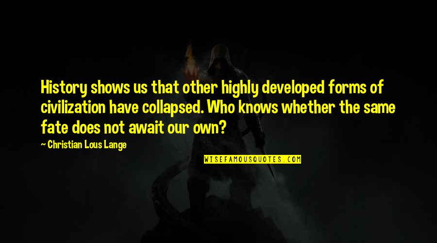 California Winters Quotes By Christian Lous Lange: History shows us that other highly developed forms