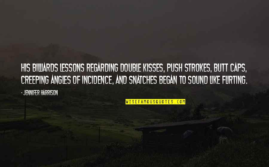 California Winters Quotes By Jennifer Harrison: His billiards lessons regarding double kisses, push strokes,