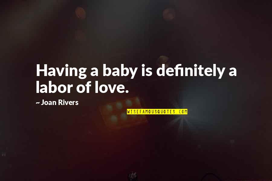 California Winters Quotes By Joan Rivers: Having a baby is definitely a labor of
