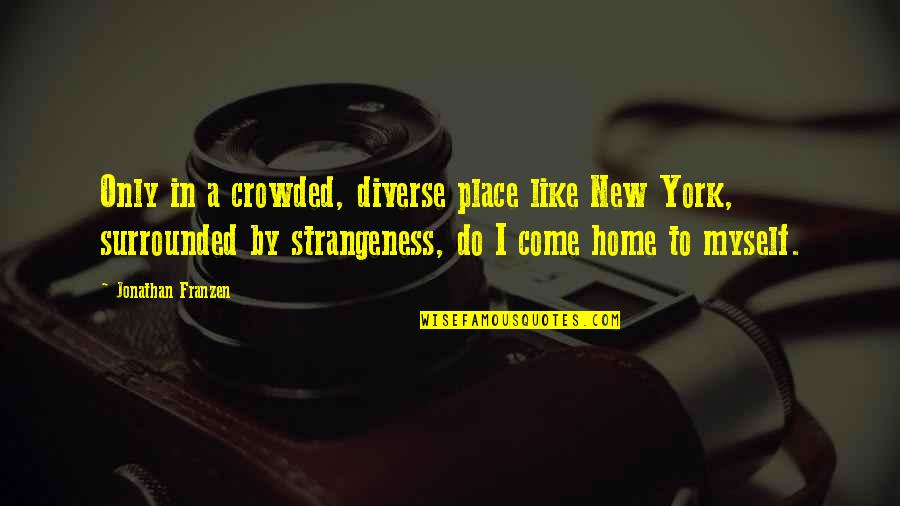 California Winters Quotes By Jonathan Franzen: Only in a crowded, diverse place like New