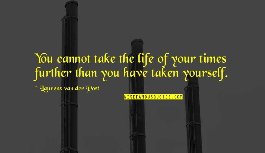 California Winters Quotes By Laurens Van Der Post: You cannot take the life of your times