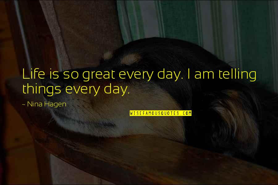 California Winters Quotes By Nina Hagen: Life is so great every day. I am