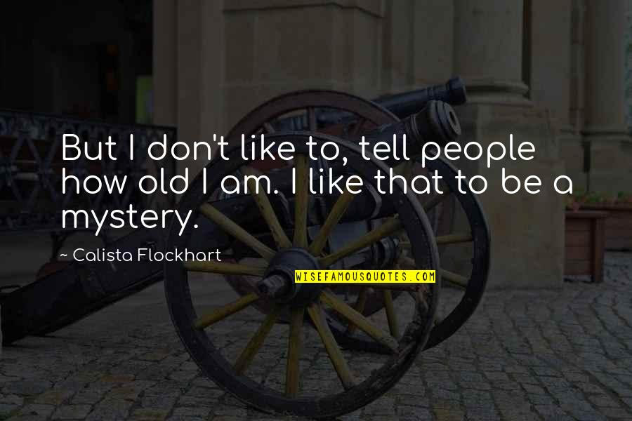 Calista Quotes By Calista Flockhart: But I don't like to, tell people how