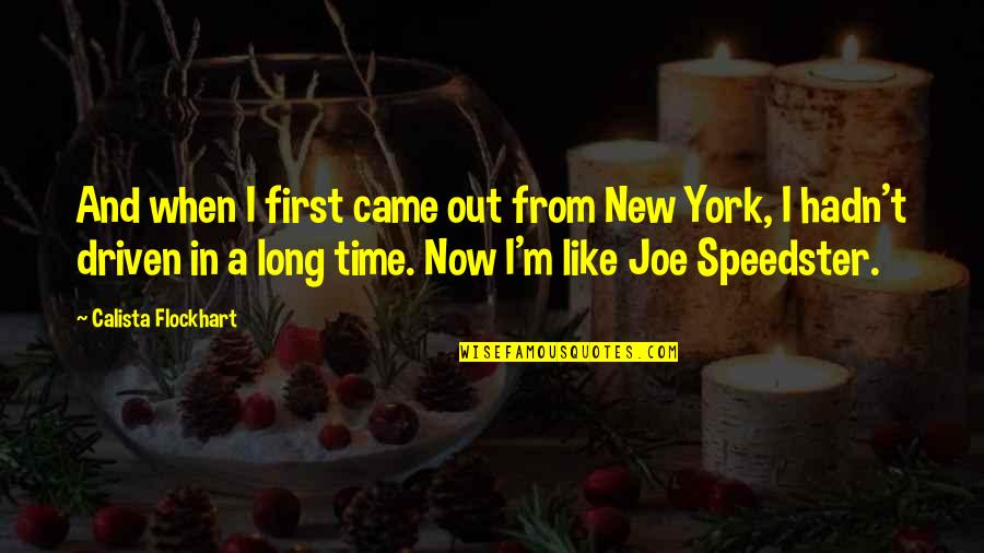 Calista Quotes By Calista Flockhart: And when I first came out from New