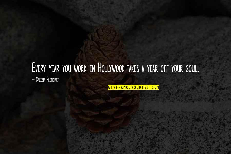 Calista Quotes By Calista Flockhart: Every year you work in Hollywood takes a