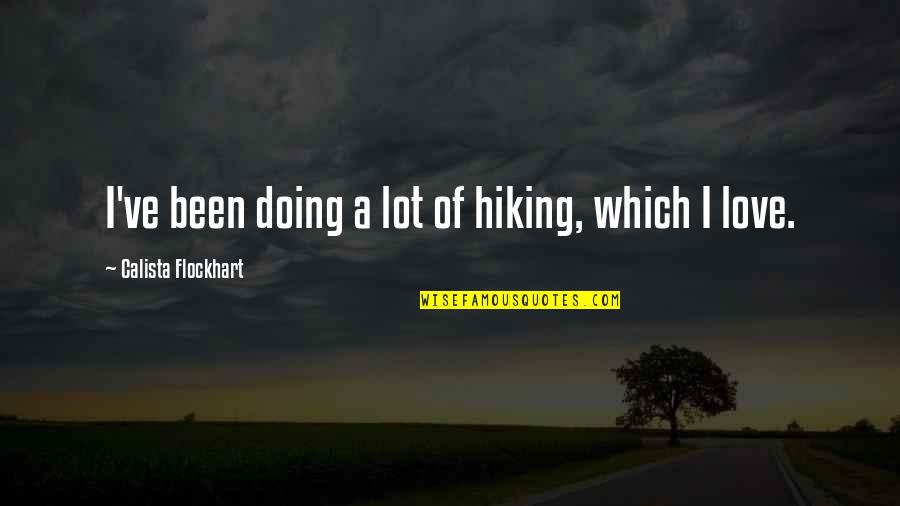 Calista Quotes By Calista Flockhart: I've been doing a lot of hiking, which
