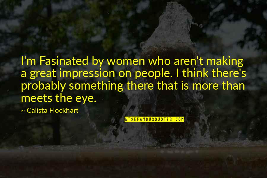 Calista Quotes By Calista Flockhart: I'm Fasinated by women who aren't making a
