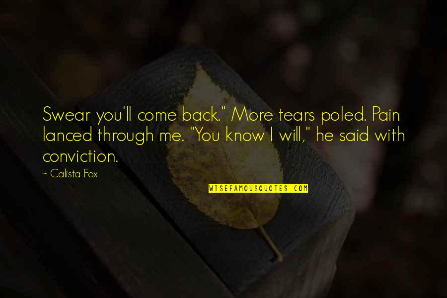 """Calista Quotes By Calista Fox: Swear you'll come back."""" More tears poled. Pain"""