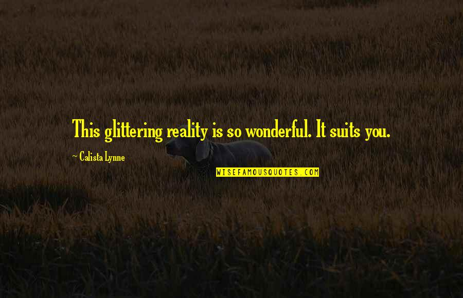 Calista Quotes By Calista Lynne: This glittering reality is so wonderful. It suits