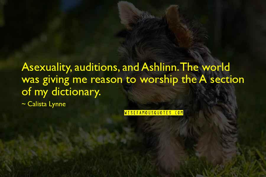 Calista Quotes By Calista Lynne: Asexuality, auditions, and Ashlinn. The world was giving