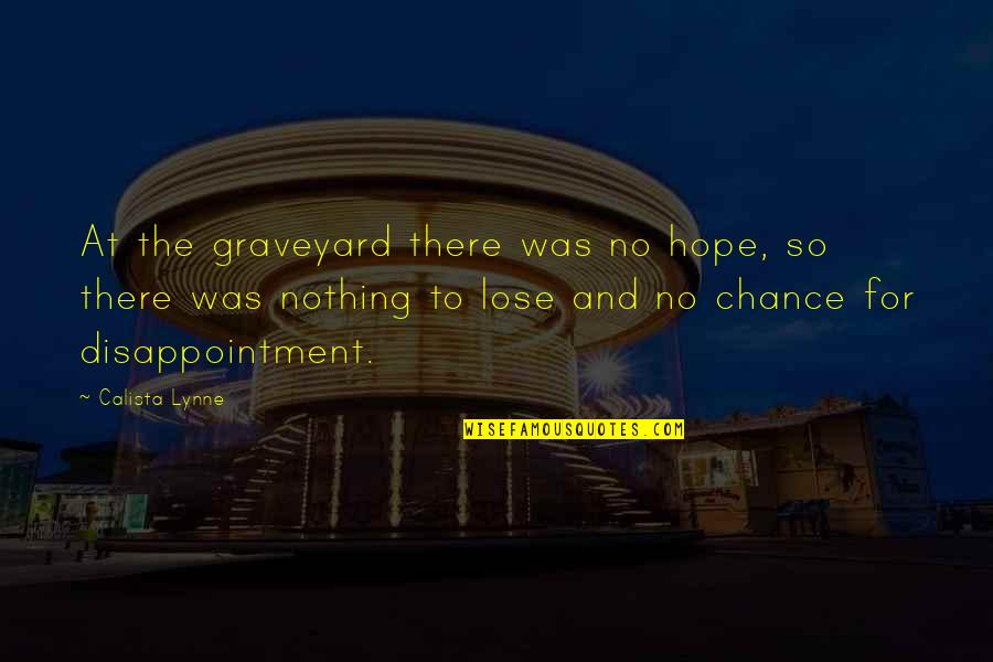Calista Quotes By Calista Lynne: At the graveyard there was no hope, so