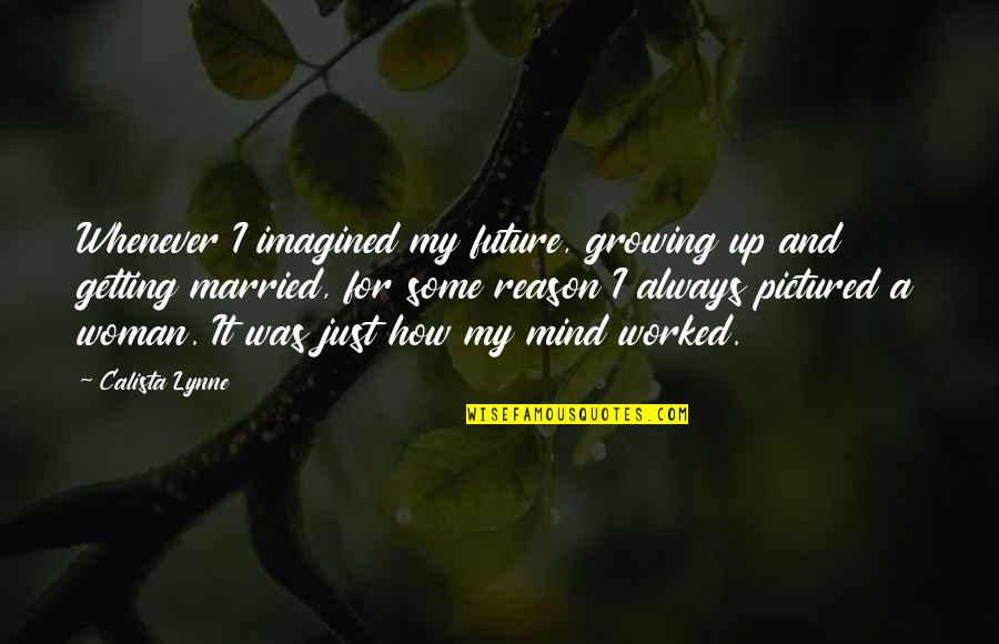 Calista Quotes By Calista Lynne: Whenever I imagined my future, growing up and