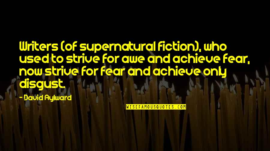 Call Center Life Quotes By David Aylward: Writers (of supernatural fiction), who used to strive