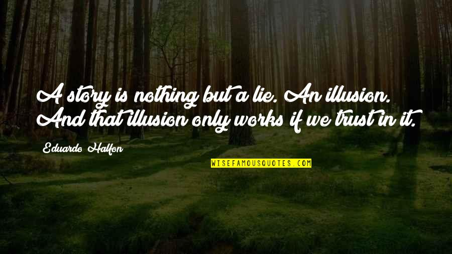 Call Center Life Quotes By Eduardo Halfon: A story is nothing but a lie. An