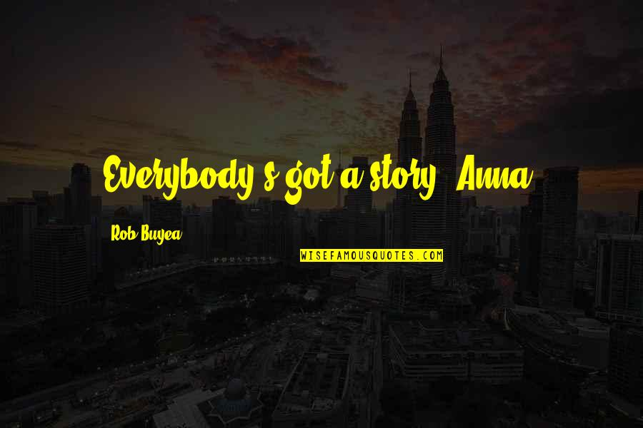 Call Center Life Quotes By Rob Buyea: Everybody's got a story, Anna.